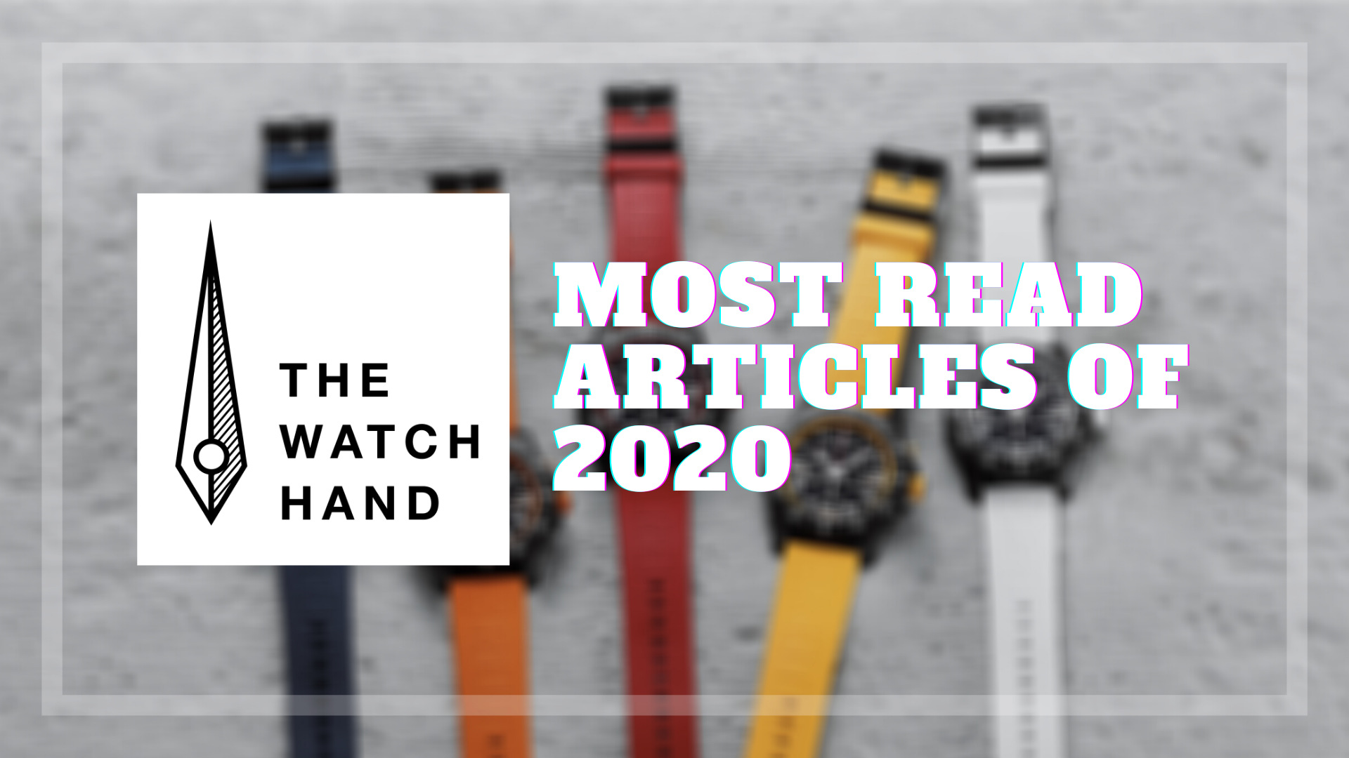 Looking back at the top 5 most-read posts on TheWatchHand.com in 2020!
